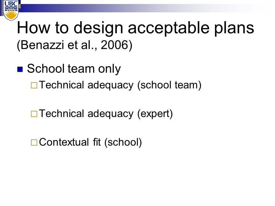 How to design acceptable plans (Benazzi et al., 2006) School team only  Technical adequacy (school team) High  Technical adequacy (expert) Low  Con