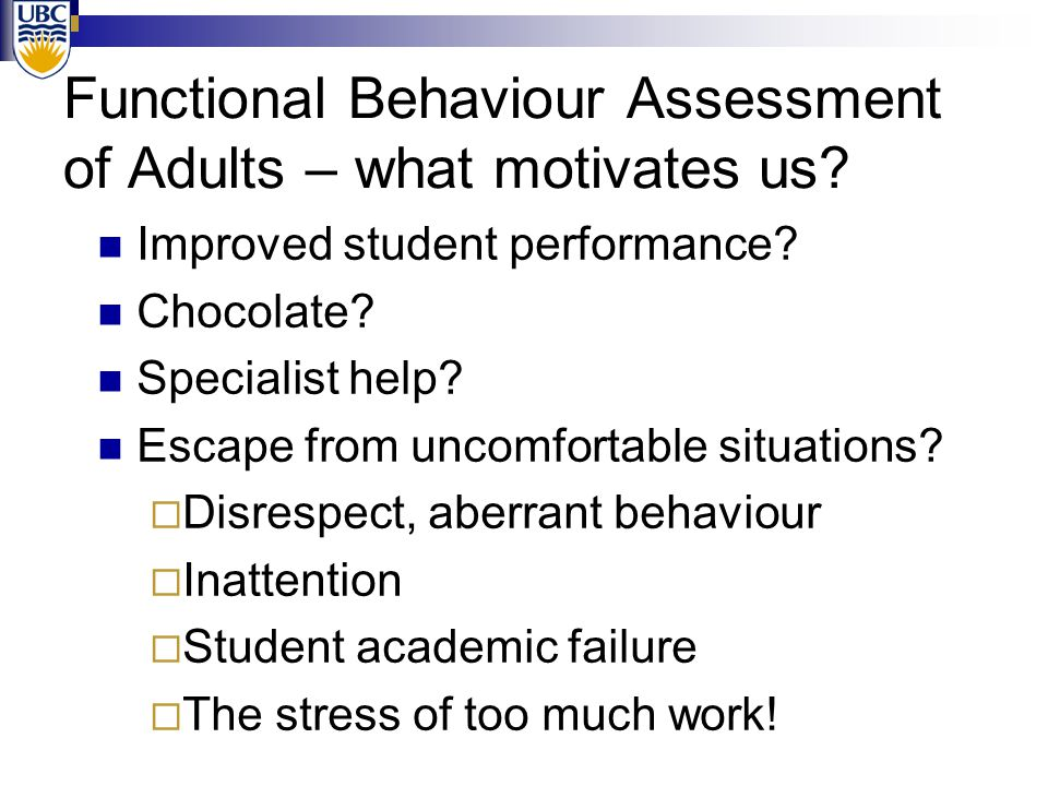 Functional Behaviour Assessment of Adults – what motivates us? Improved student performance? Chocolate? Specialist help? Escape from uncomfortable sit
