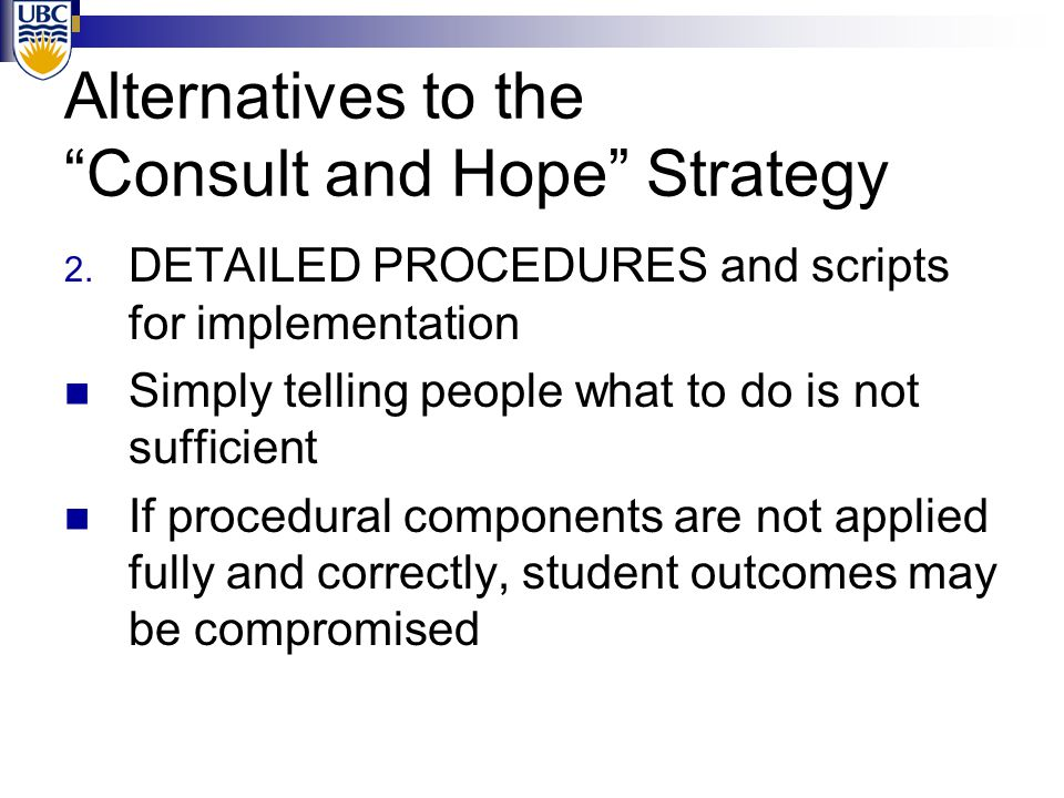 "Alternatives to the ""Consult and Hope"" Strategy 2. DETAILED PROCEDURES and scripts for implementation Simply telling people what to do is not sufficie"