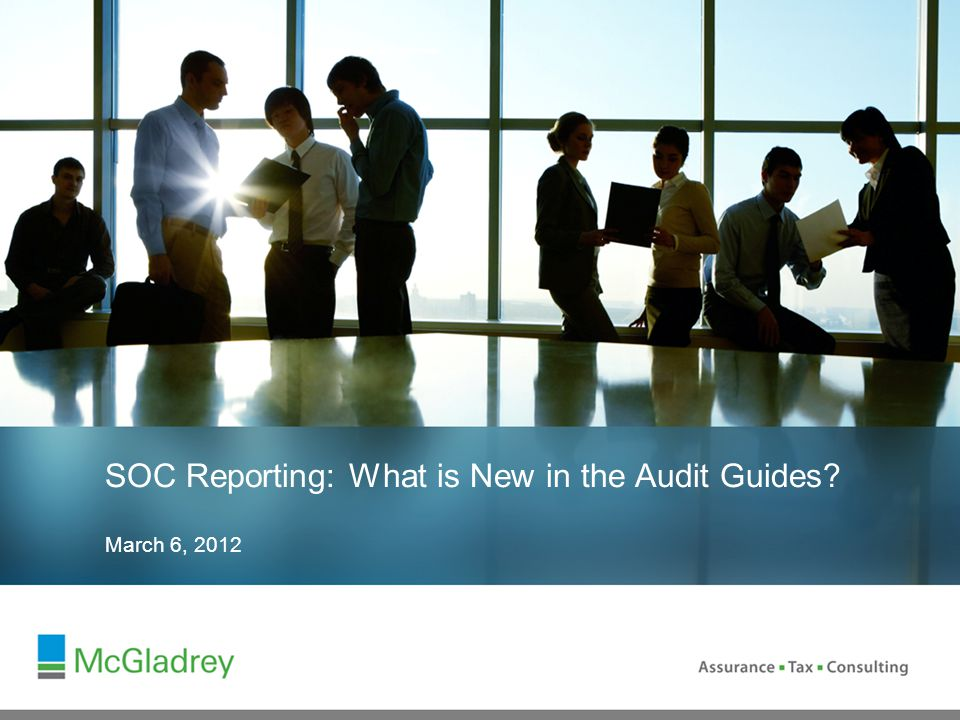 March 6, 2012 SOC Reporting: What is New in the Audit Guides
