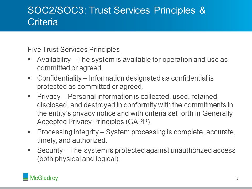 SOC2/SOC3: Trust Services Principles & Criteria Four Trust Services Criteria Domains  Policies – The entity has defined and documented its policies relevant to the particular principle.