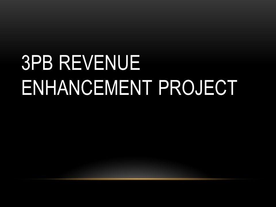 3PB REVENUE ENHANCEMENT PROJECT