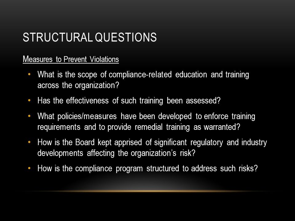 STRUCTURAL QUESTIONS M easures to Prevent Violations What is the scope of compliance-related education and training across the organization.