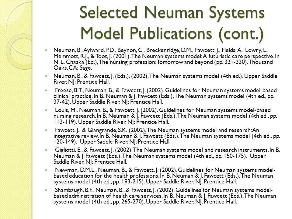 Selected Neuman Systems Model Publications (cont.) Neuman, B., Aylward, P.D., Beynon, C., Breckenridge, D.M., Fawcett, J., Fields, A., Lowry, L., Memm
