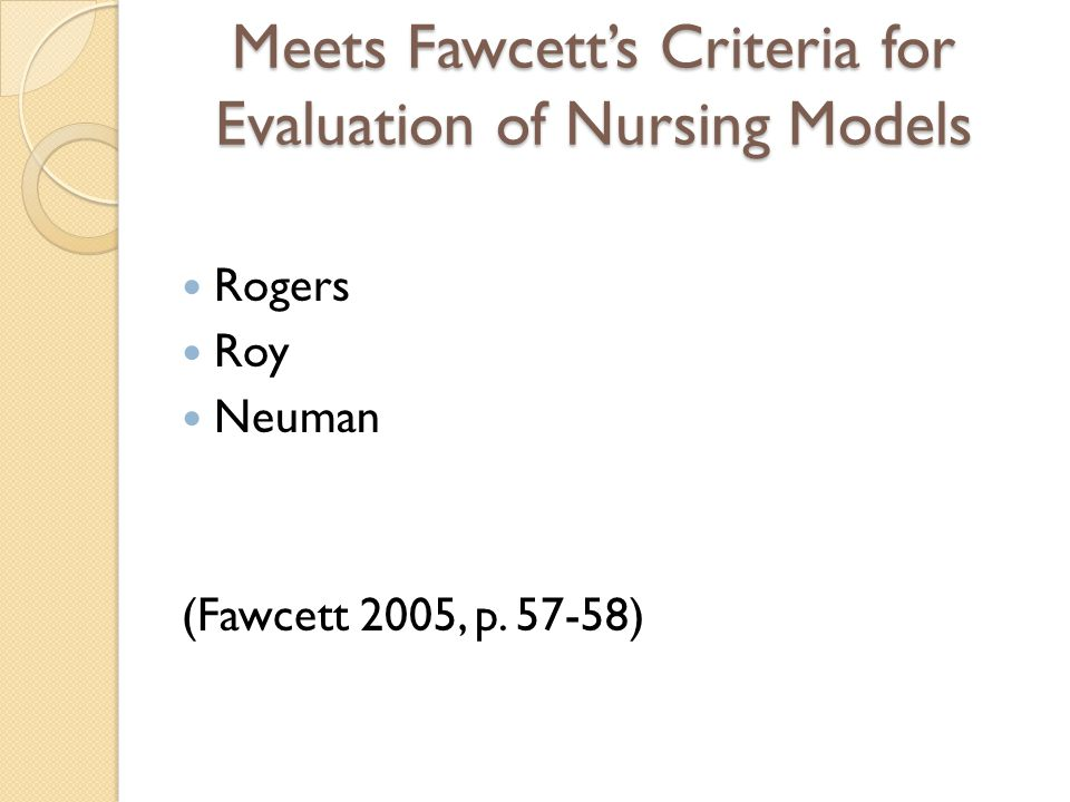 Meets Fawcett's Criteria for Evaluation of Nursing Models Rogers Roy Neuman (Fawcett 2005, p. 57-58)