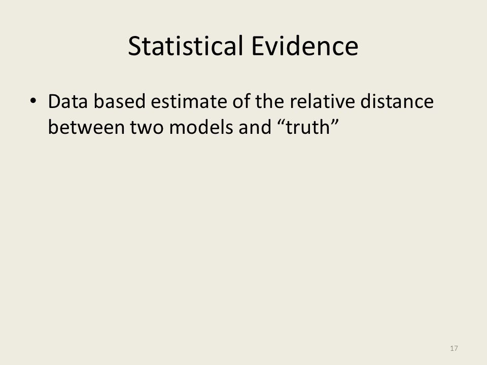 "Statistical Evidence Data based estimate of the relative distance between two models and ""truth"" 17"