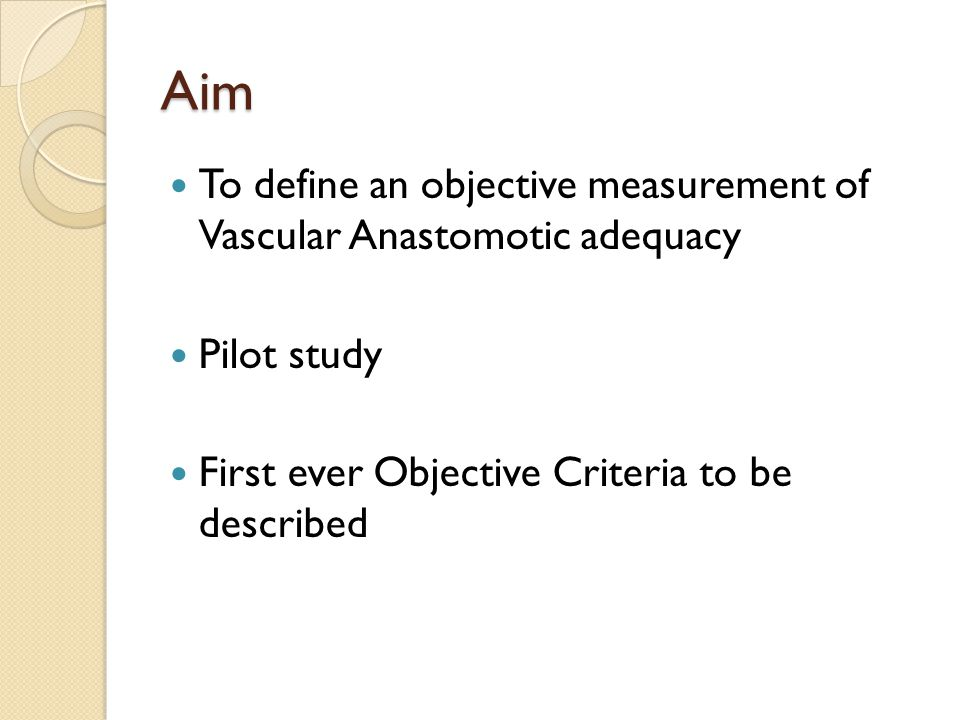 Aim To define an objective measurement of Vascular Anastomotic adequacy Pilot study First ever Objective Criteria to be described