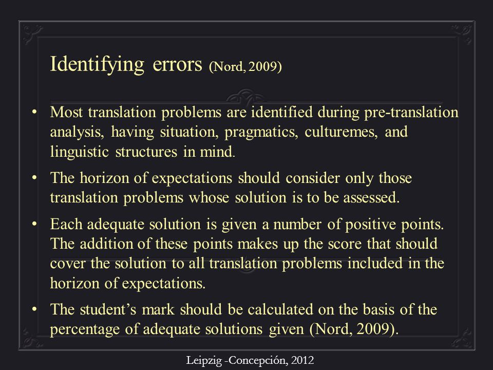 Leipzig -Concepción, 2012 Most translation problems are identified during pre-translation analysis, having situation, pragmatics, culturemes, and ling