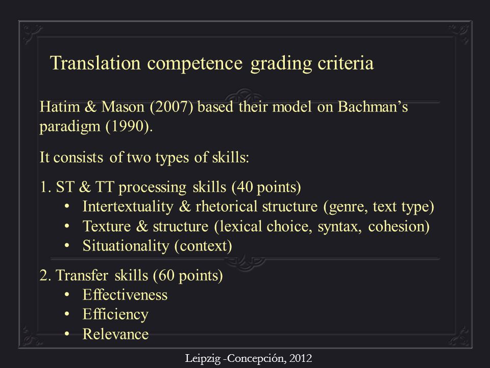Leipzig -Concepción, 2012 Hatim & Mason (2007) based their model on Bachman's paradigm (1990). It consists of two types of skills: 1. ST & TT processi