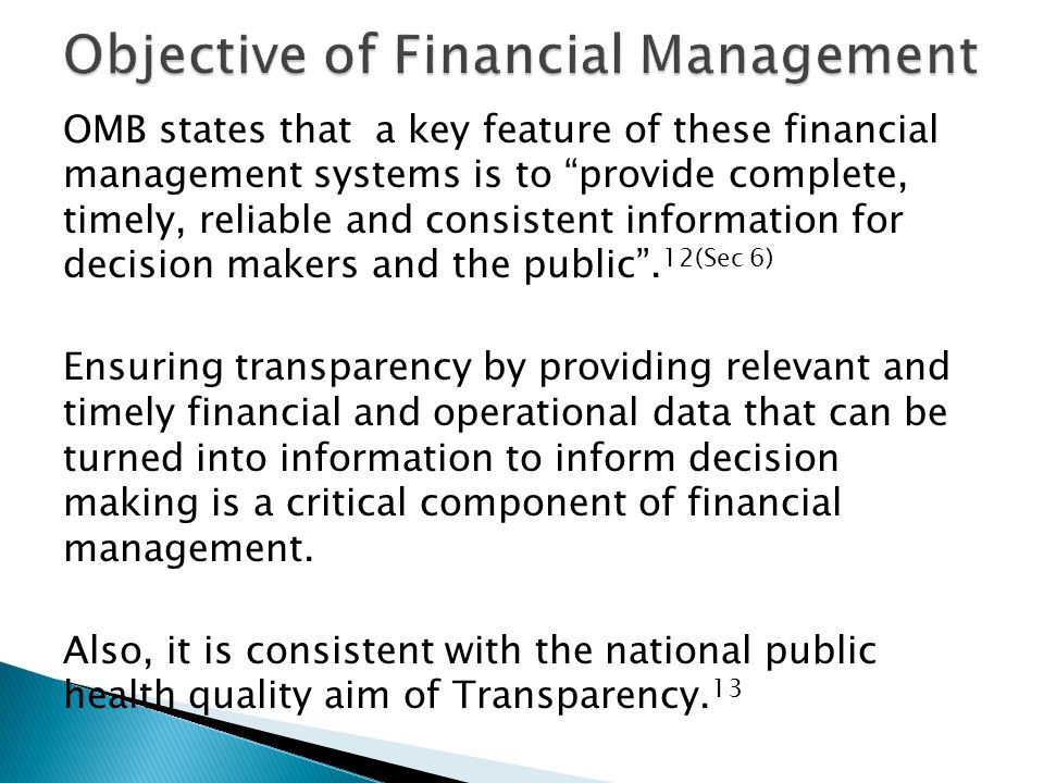 OMB states that a key feature of these financial management systems is to provide complete, timely, reliable and consistent information for decision makers and the public .