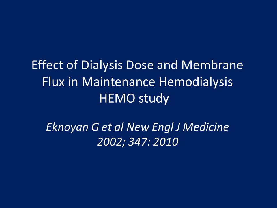 Effect of Dialysis Dose and Membrane Flux in Maintenance Hemodialysis HEMO study Eknoyan G et al New Engl J Medicine 2002; 347: 2010