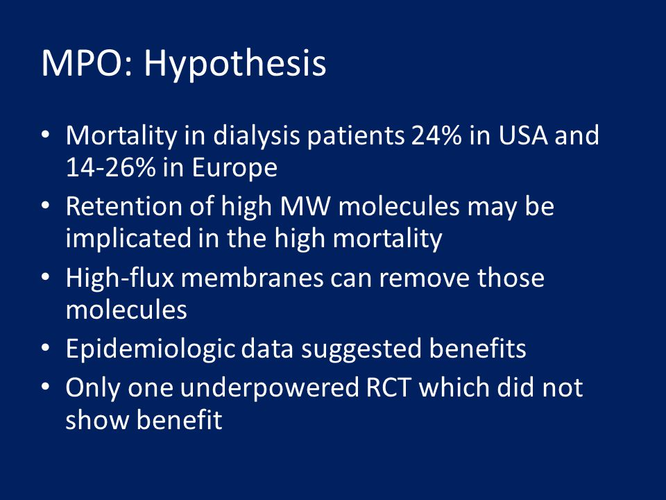 MPO: Hypothesis Mortality in dialysis patients 24% in USA and 14-26% in Europe Retention of high MW molecules may be implicated in the high mortality