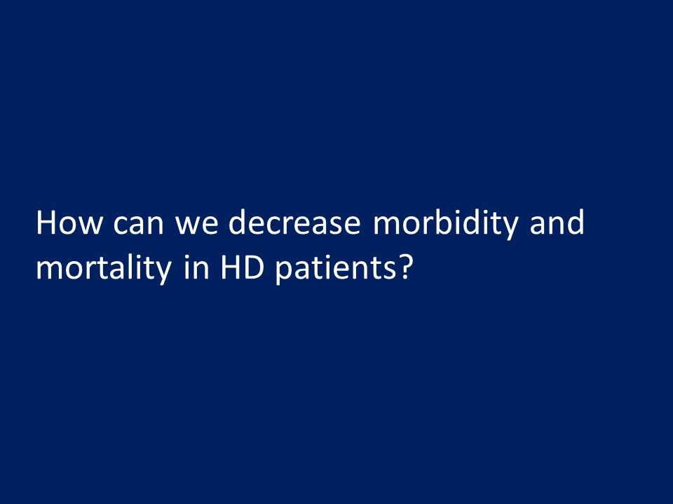 How can we decrease morbidity and mortality in HD patients?