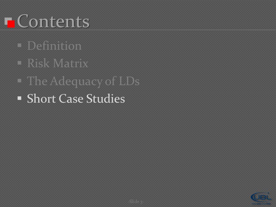 Contents  Definition  Risk Matrix  The Adequacy of LDs  Short Case Studies -Slide 3-