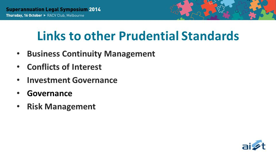 Links to other Prudential Standards Business Continuity Management Conflicts of Interest Investment Governance Governance Risk Management