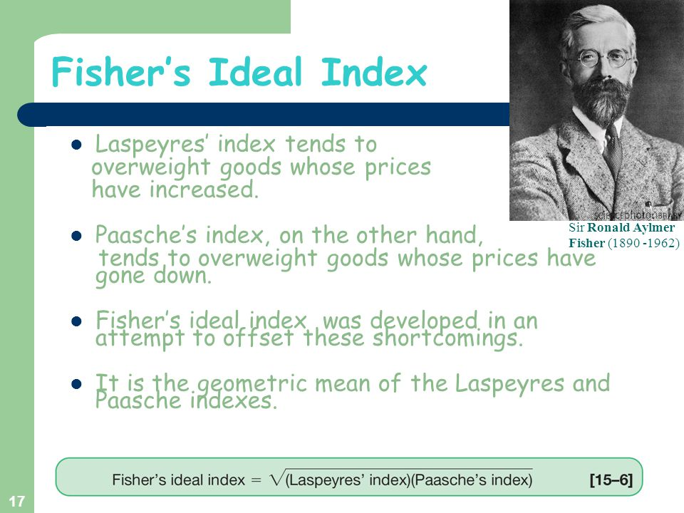 Fisher's Ideal Index Laspeyres' index tends to overweight goods whose prices have increased. Paasche's index, on the other hand, tends to overweight g