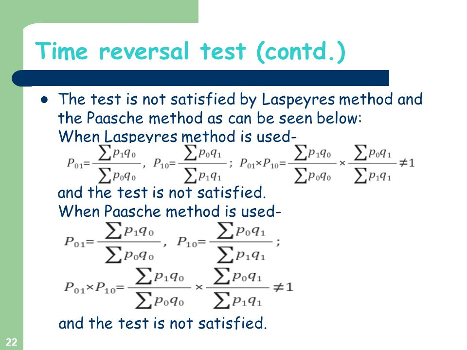 Time reversal test (contd.) The test is not satisfied by Laspeyres method and the Paasche method as can be seen below: When Laspeyres method is used-