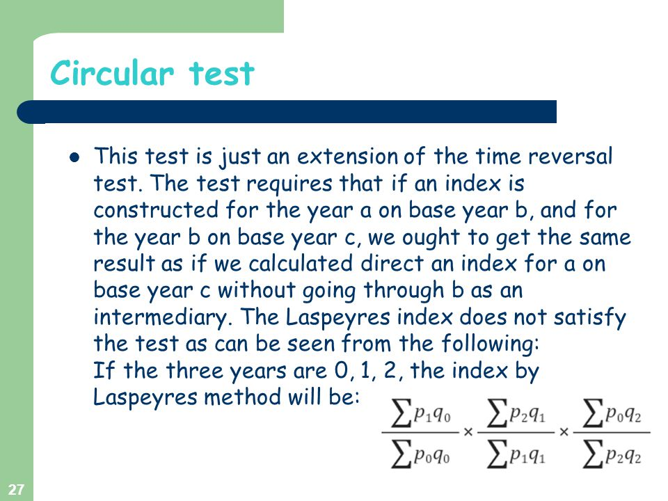 Circular test This test is just an extension of the time reversal test. The test requires that if an index is constructed for the year a on base year
