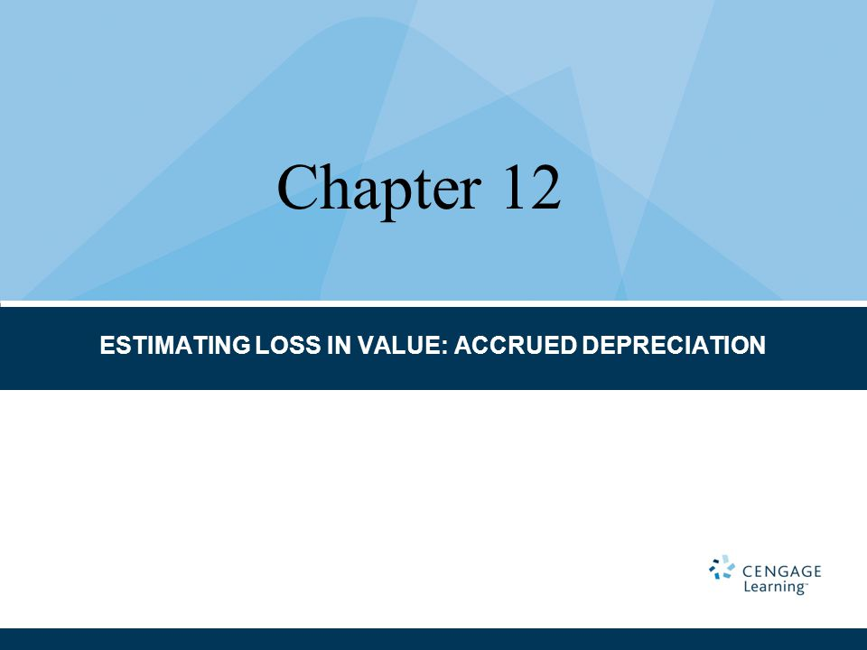 ESTIMATING LOSS IN VALUE: ACCRUED DEPRECIATION Chapter 12