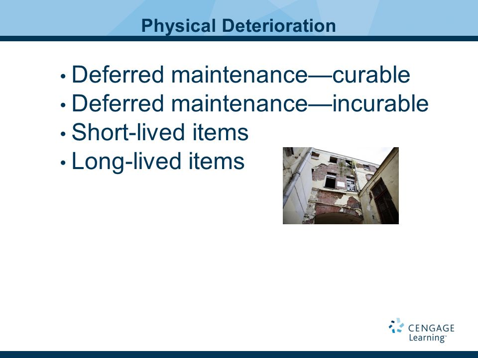 Physical Deterioration Deferred maintenance—curable Deferred maintenance—incurable Short-lived items Long-lived items 16