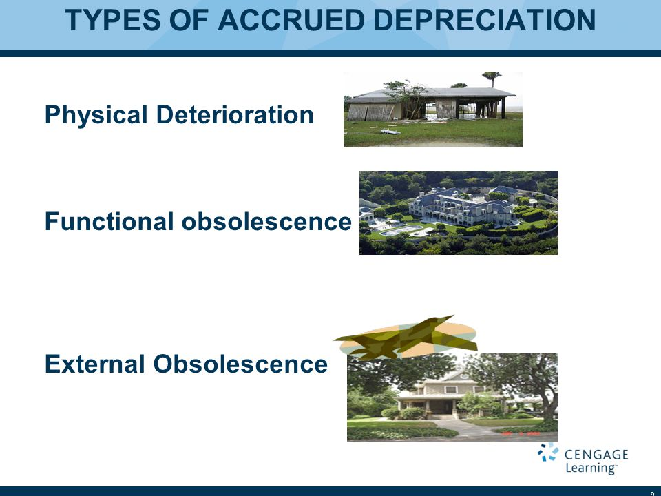 TYPES OF ACCRUED DEPRECIATION Physical Deterioration Functional obsolescence External Obsolescence 9