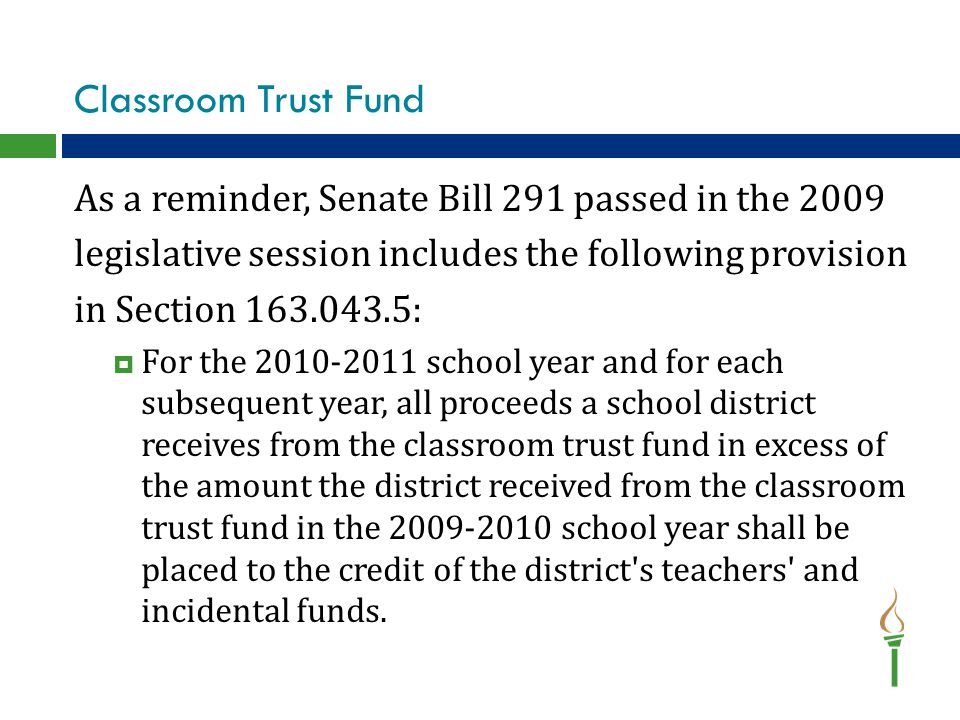 Classroom Trust Fund As a reminder, Senate Bill 291 passed in the 2009 legislative session includes the following provision in Section 163.043.5:  Fo