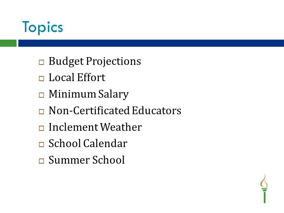 Topics  Budget Projections  Local Effort  Minimum Salary  Non-Certificated Educators  Inclement Weather  School Calendar  Summer School