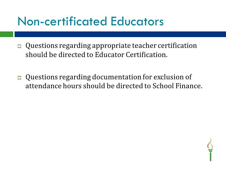 Non-certificated Educators  Questions regarding appropriate teacher certification should be directed to Educator Certification.  Questions regarding