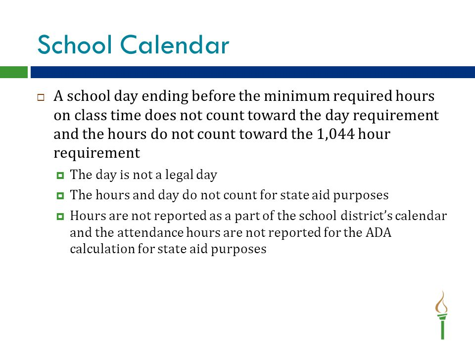 School Calendar  A school day ending before the minimum required hours on class time does not count toward the day requirement and the hours do not c