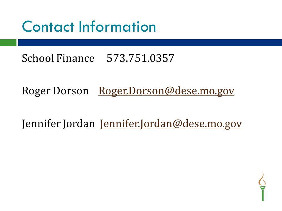 Contact Information School Finance573.751.0357 Roger Dorson Roger.Dorson@dese.mo.govRoger.Dorson@dese.mo.gov Jennifer Jordan Jennifer.Jordan@dese.mo.govJennifer.Jordan@dese.mo.gov