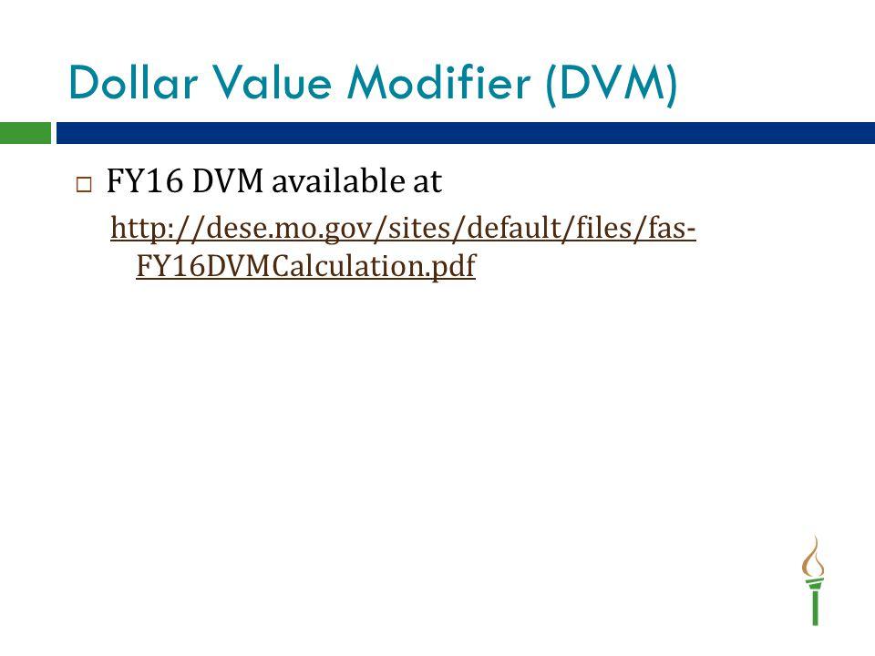 Dollar Value Modifier (DVM)  FY16 DVM available at http://dese.mo.gov/sites/default/files/fas- FY16DVMCalculation.pdf