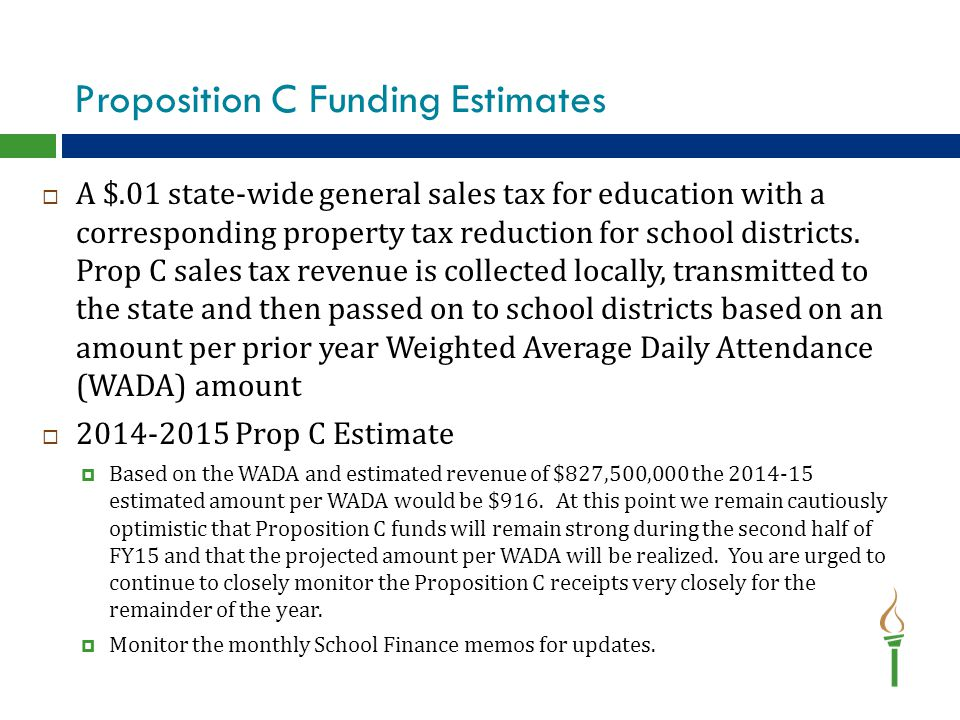Proposition C Funding Estimates  A $.01 state-wide general sales tax for education with a corresponding property tax reduction for school districts.