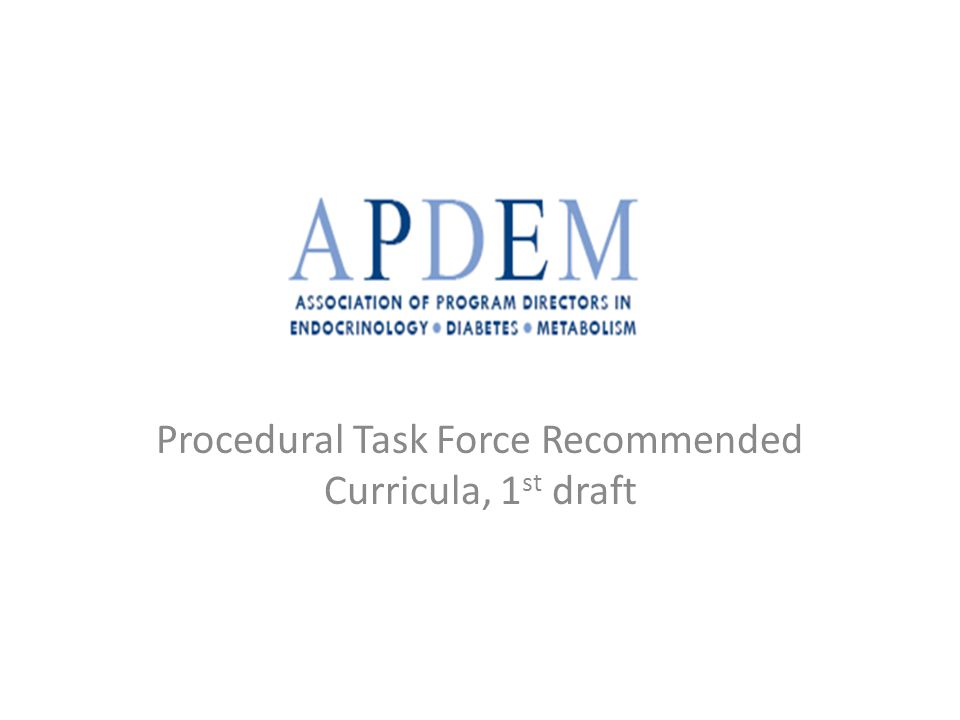 Background ABIM in discussions with different subspecialties about documentation of procedures APDEM leadership met with endocrine representative to ABIM to discuss issues APDEM created Procedural Task Force to discuss issue and develop list endocrine procedures