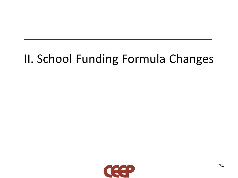 II. School Funding Formula Changes 24