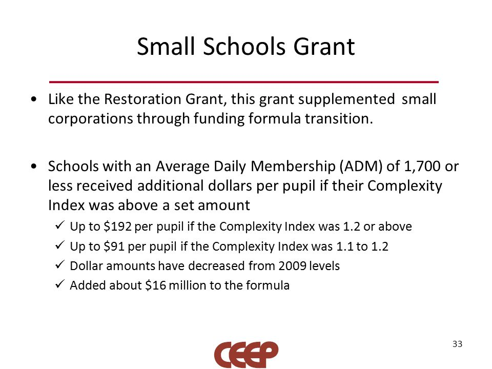 Small Schools Grant Like the Restoration Grant, this grant supplemented small corporations through funding formula transition.