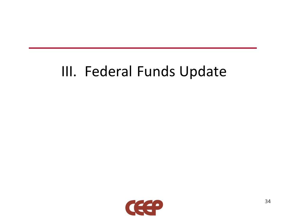 III. Federal Funds Update 34