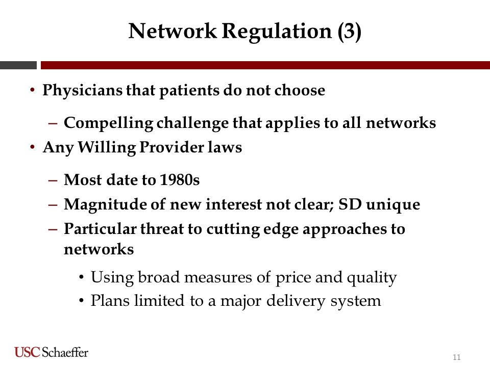 Network Regulation (3) Physicians that patients do not choose – Compelling challenge that applies to all networks Any Willing Provider laws – Most dat