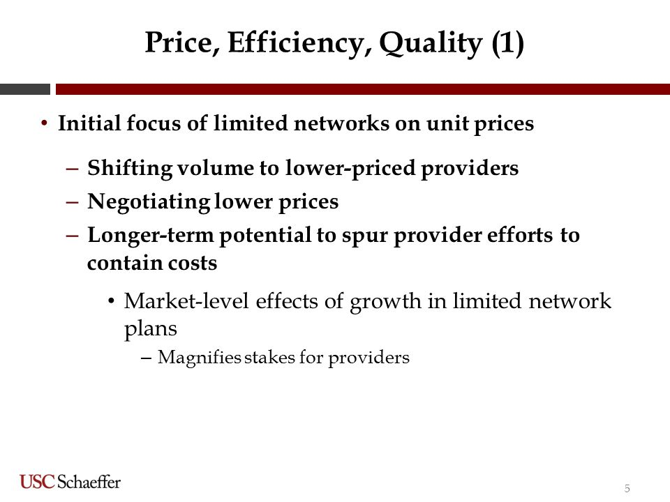 Price, Efficiency, Quality (1) Initial focus of limited networks on unit prices – Shifting volume to lower-priced providers – Negotiating lower prices