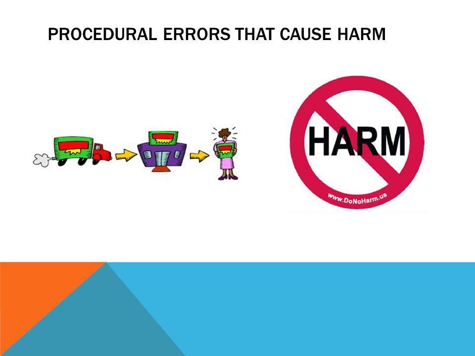 PROCEDURAL ERRORS THAT CAUSE HARM