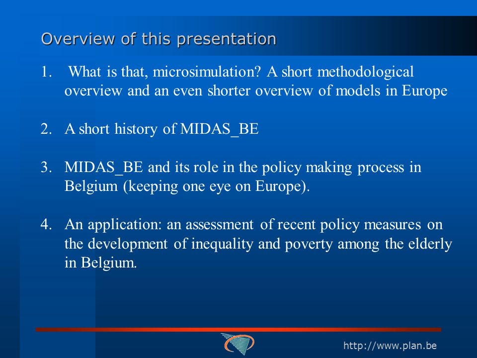 http://www.plan.be Overview of this presentation 1. What is that, microsimulation? A short methodological overview and an even shorter overview of mod