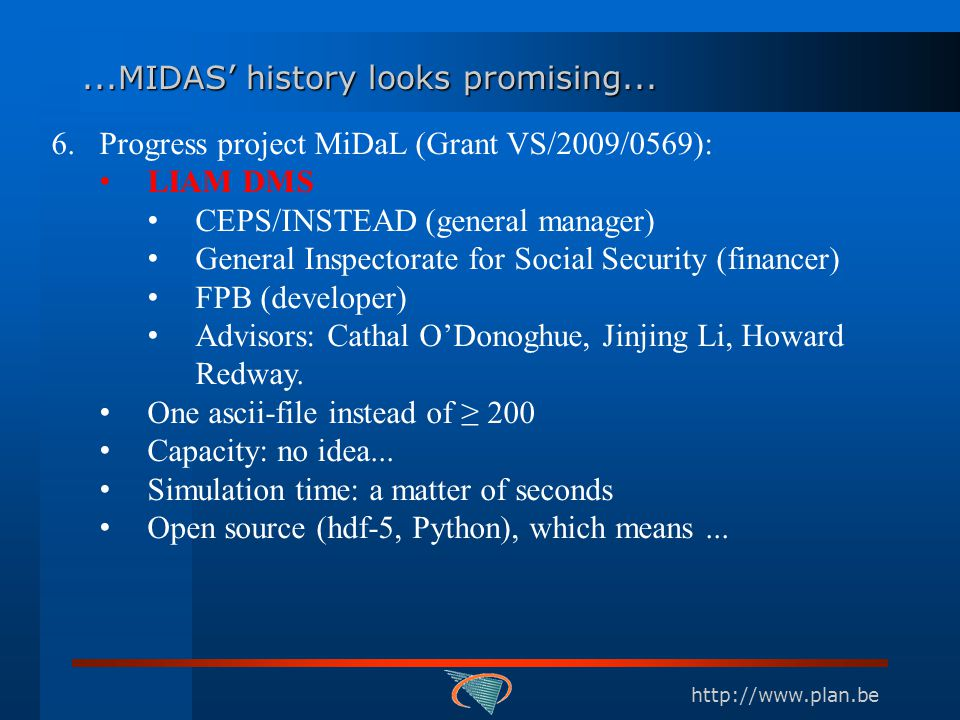 http://www.plan.be...MIDAS' history looks promising... 6.Progress project MiDaL (Grant VS/2009/0569): LIAM DMS CEPS/INSTEAD (general manager) General