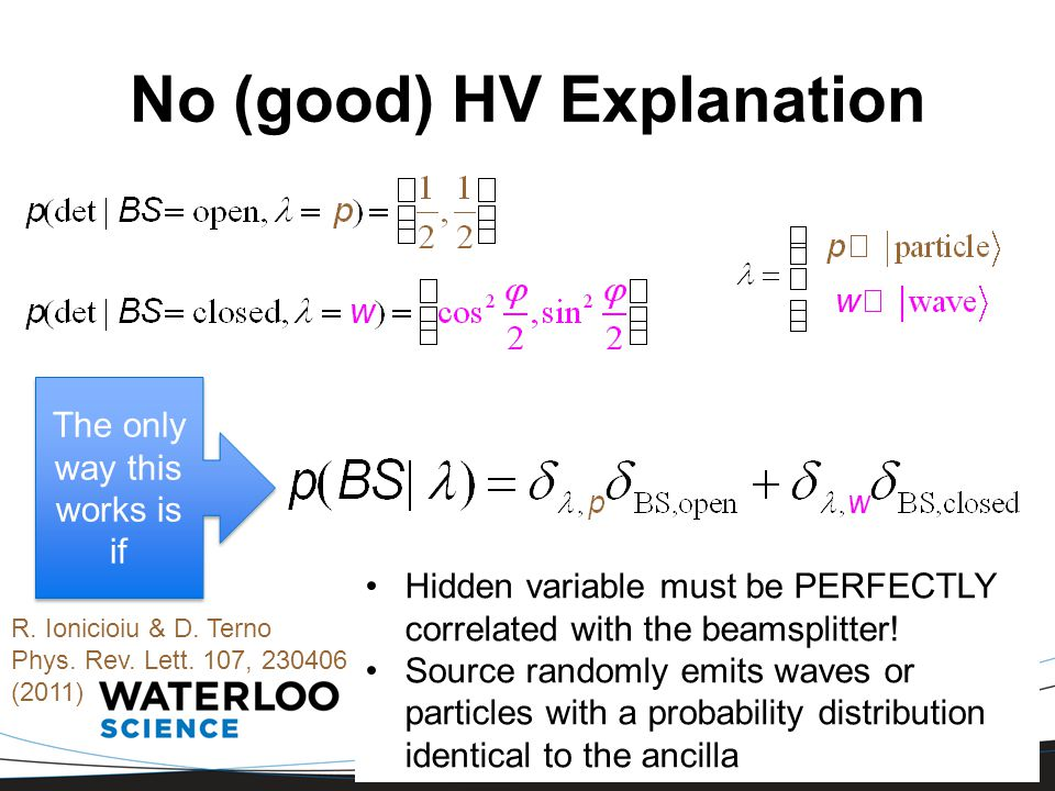 No (good) HV Explanation The only way this works is if Hidden variable must be PERFECTLY correlated with the beamsplitter.