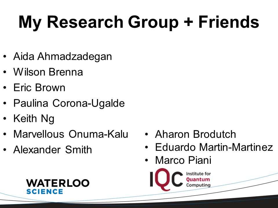 My Research Group + Friends Aida Ahmadzadegan Wilson Brenna Eric Brown Paulina Corona-Ugalde Keith Ng Marvellous Onuma-Kalu Alexander Smith Aharon Bro