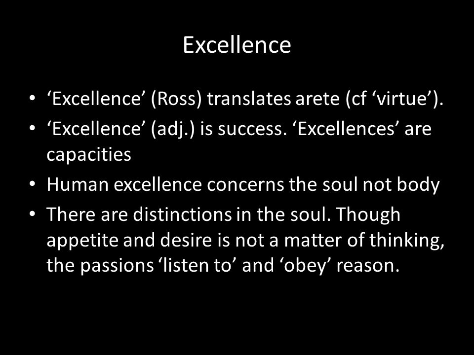 Excellence 'Excellence' (Ross) translates arete (cf 'virtue').