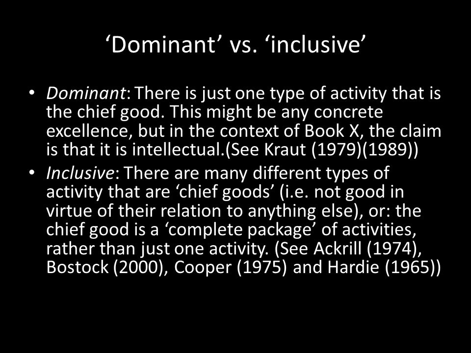 'Dominant' vs.'inclusive' Dominant: There is just one type of activity that is the chief good.