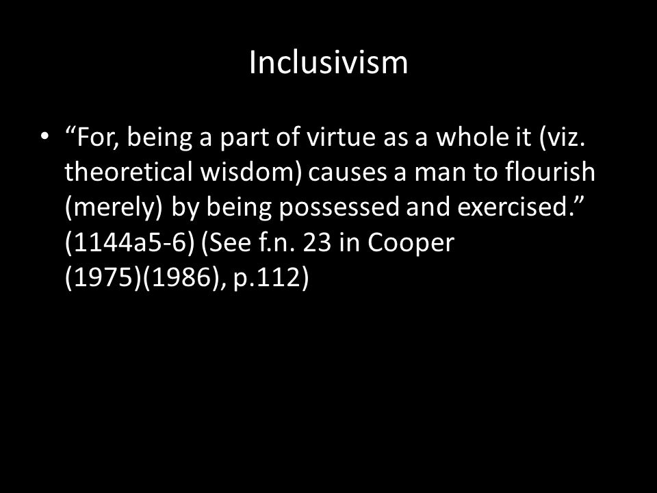 Inclusivism For, being a part of virtue as a whole it (viz.