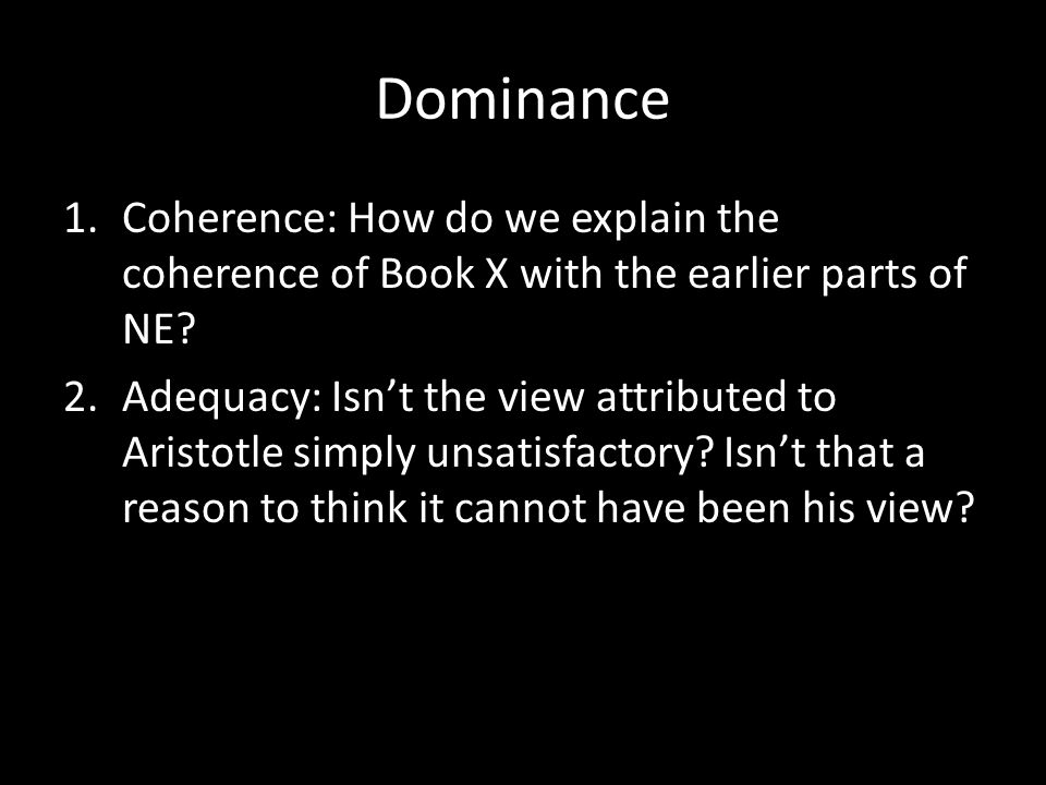 Dominance 1.Coherence: How do we explain the coherence of Book X with the earlier parts of NE.