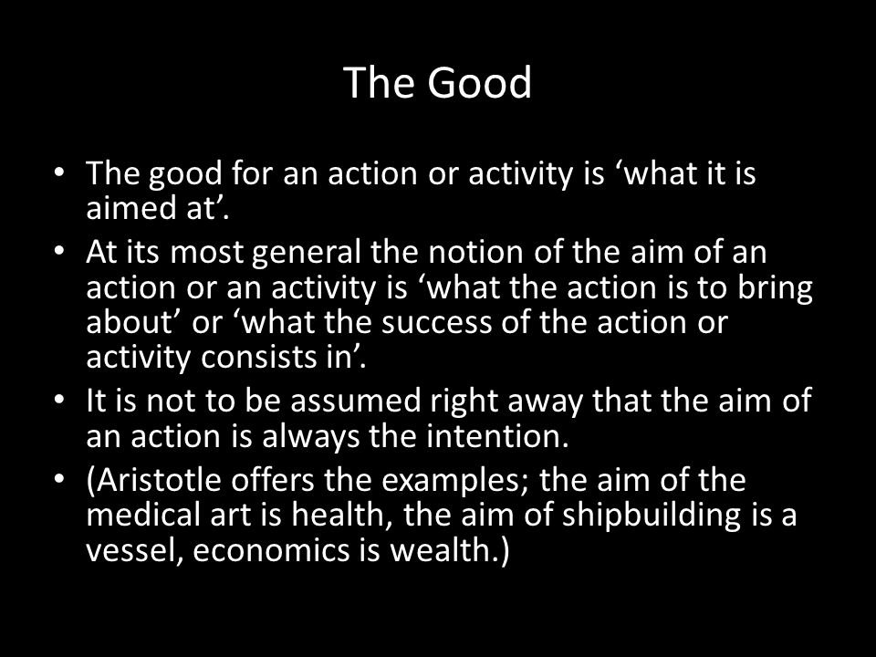 The Good The good for an action or activity is 'what it is aimed at'.
