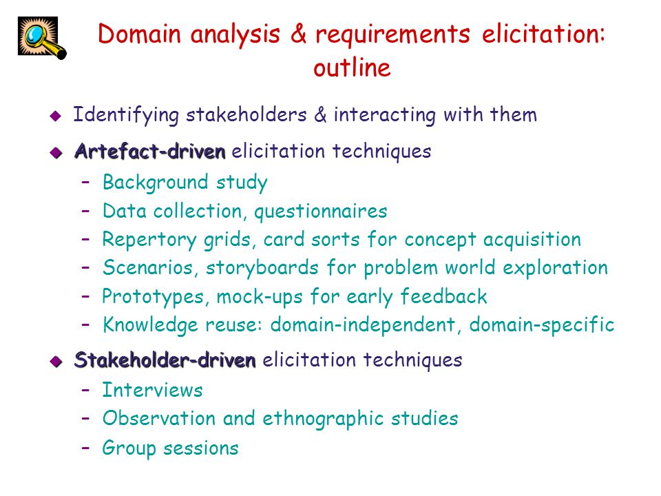 Domain analysis & requirements elicitation: outline  Identifying stakeholders & interacting with them  Artefact-driven  Artefact-driven elicitation