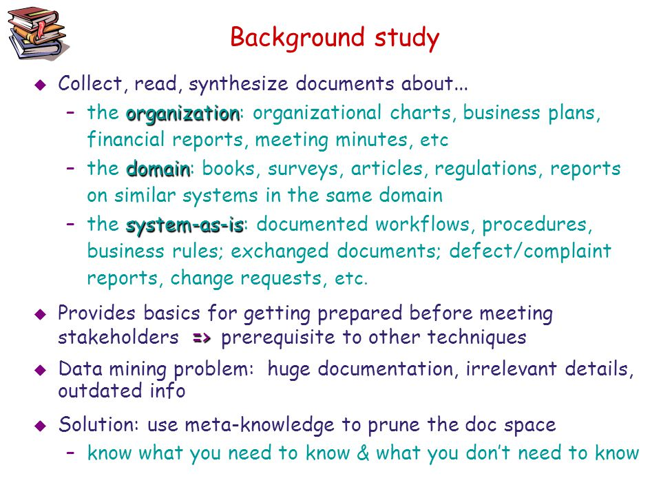 Background study  Collect, read, synthesize documents about... organization –the organization: organizational charts, business plans, financial repor